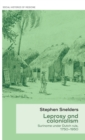 Leprosy and Colonialism : Suriname Under Dutch Rule, 1750-1950 - Book