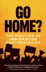 Go Home? : The Politics of Immigration Controversies - Book