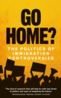 Go home? : The politics of immigration controversies - eBook