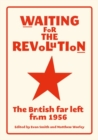 Waiting for the Revolution : The British Far Left from 1956 - Book