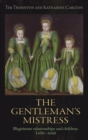 The Gentleman'S Mistress : Illegitimate Relationships and Children, 1450-1640 - Book