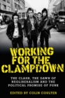 Working for the clampdown : The Clash, the dawn of neoliberalism and the political promise of punk - eBook