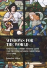 Windows for the World : Nineteenth-Century Stained Glass and the International Exhibitions, 1851-1900 - Book