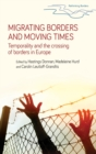 Migrating Borders and Moving Times : Temporality and the Crossing of Borders in Europe - Book