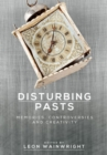 Disturbing Pasts : Memories, Controversies and Creativity - Book