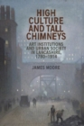High culture and tall chimneys : Art institutions and urban society in Lancashire, 1780-1914 - eBook
