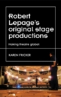 Robert Lepage's original stage productions : Making theatre global - eBook