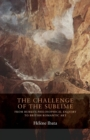 The Challenge of the Sublime : From Burke's Philosophical Enquiry to British Romantic Art - Book