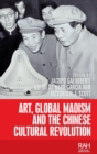 Art, Global Maoism and the Chinese Cultural Revolution - Book