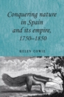 Conquering nature in Spain and its empire, 1750-1850 - eBook