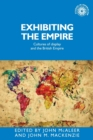 Exhibiting the Empire : Cultures of Display and the British Empire - Book