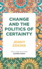 Change and the Politics of Certainty - Book