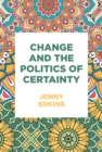 Change and the politics of certainty - eBook