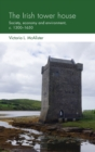 The Irish Tower House : Society, Economy and Environment, <i>c.</i> 1300-1650 - Book