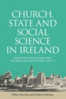 Church, State and Social Science in Ireland : Knowledge Institutions and the Rebalancing of Power, 1937-73 - Book
