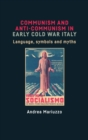 Communism and Anti-Communism in Early Cold War Italy : Language, Symbols and Myths - Book