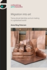 Migration into Art : Transcultural Identities and Art-Making in a Globalised World - Book