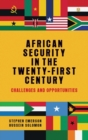African Security in the Twenty-First Century : Challenges and Opportunities - Book