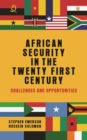 African security in the twenty-first century : Challenges and opportunities - eBook