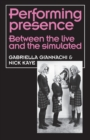 Performing Presence : Between the Live and the Simulated - Book