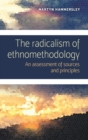 The Radicalism of Ethnomethodology : An Assessment of Sources and Principles - Book