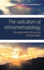 The radicalism of ethnomethodology : An assessment of sources and principles - eBook