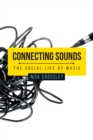 Connecting Sounds : The Social Life of Music - Book