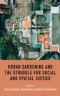Urban Gardening and the Struggle for Social and Spatial Justice - Book
