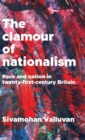 The Clamour of Nationalism : Race and Nation in Twenty-First-Century Britain - Book