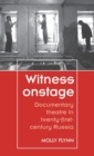 Witness Onstage : Documentary Theatre in Twenty-First Century Russia - Book