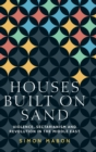 Houses Built on Sand : Violence, Sectarianism and Revolution in the Middle East - Book
