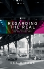 Regarding the Real : Cinema, Documentary, and the Visual Arts - Book