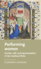 Performing women : Gender, self, and representation in late medieval Metz - eBook