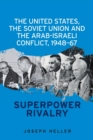 The United States, the Soviet Union and the Arab-Israeli Conflict, 1948-67 : Superpower Rivalry - Book