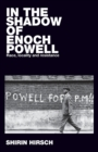 In the Shadow of Enoch Powell : Race, Locality and Resistance - Book