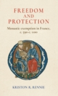 Freedom and Protection : Monastic Exemption in France, <i>c.</i> 590-<i>c.</i> 1100 - Book