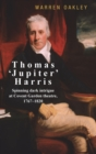 Thomas 'Jupiter' Harris : Spinning Dark Intrigue at Covent Garden Theatre, 1767-1820 - Book