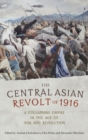 The Central Asian Revolt of 1916 : A Collapsing Empire in the Age of War and Revolution - Book