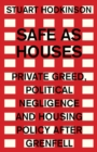 Safe as Houses : Private Greed, Political Negligence and Housing Policy After Grenfell - Book