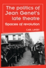The politics of Jean Genet's late theatre : Spaces of revolution - eBook