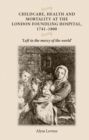 Childcare, health and mortality in the London Foundling Hospital, 1741-1800 : Left to the mercy of the world' - eBook
