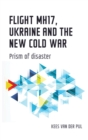 Flight MH17, Ukraine and the new Cold War : Prism of disaster - eBook