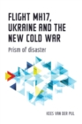 Flight Mh17, Ukraine and the New Cold War : Prism of Disaster - Book