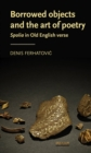 Borrowed objects and the art of poetry : <i>Spolia</i> in Old English verse - eBook