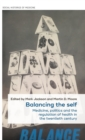 Balancing the Self : Medicine, Politics and the Regulation of Health in the Twentieth Century - Book