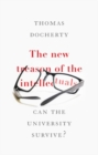 The New Treason of the Intellectuals : Can the University Survive? - Book