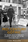 Mid-century gothic : The uncanny objects of modernity in British literature and culture after the Second World War - eBook