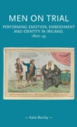 Men on Trial : Performing Emotion, Embodiment and Identity in Ireland, 1800-45 - Book