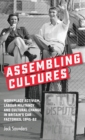 Assembling Cultures : Workplace Activism, Labour Militancy and Cultural Change in Britain's Car Factories, 1945-82 - Book
