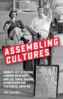 Assembling cultures : Workplace activism, labour militancy and cultural change in Britain's car factories, 1945-82 - eBook